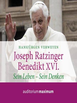 cover image of Joseph Ratzinger--Benedikt XVI.--Sein Leben--Sein Denken