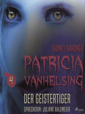 cover image of Die Geistertiger--Patricia Vanhelsing 4