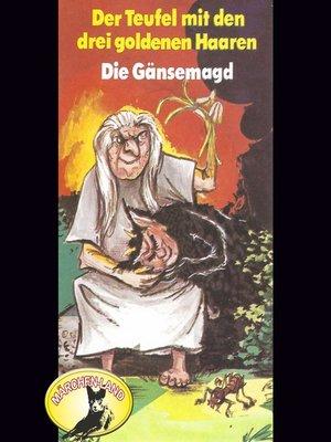 cover image of Gebrüder Grimm, Der Teufel mit den drei goldenen Haaren / Die Gänsemagd