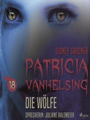 cover image of Die Wölfe--Patricia Vanhelsing 18