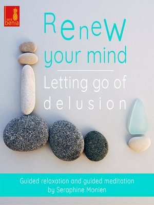 cover image of Renew Your Mind--Letting Go of Delusion--Guided Relaxation and Guided Meditation