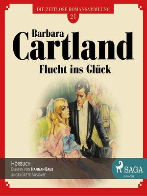cover image of Flucht ins Glück--Die zeitlose Romansammlung von Barbara Cartland 21
