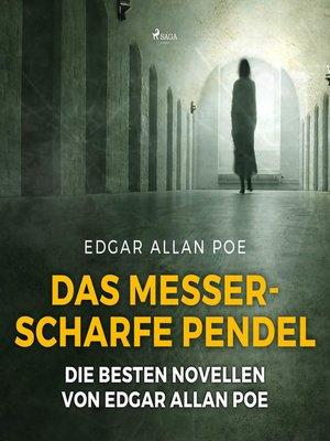 cover image of Das messerscharfe Pendel--Die besten Novellen von Edgar Allan Poe (Ungekürzt)