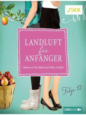 cover image of Landluft für Anfänger, Folge 12