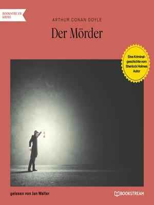 cover image of Der Mörder--Eine Kriminalgeschichte vom Sherlock Holmes Autor