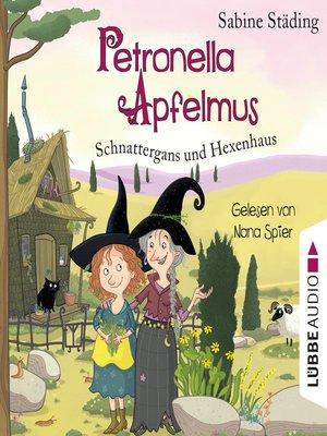 cover image of Schnattergans und Hexenhaus--Petronella Apfelmus, Band 6