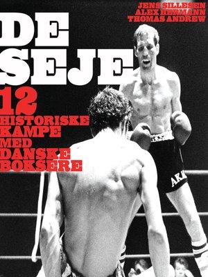 cover image of De seje--12 historiske kampe med danske boksere