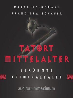 cover image of Tatort Mittelalter (Ungekürzt)