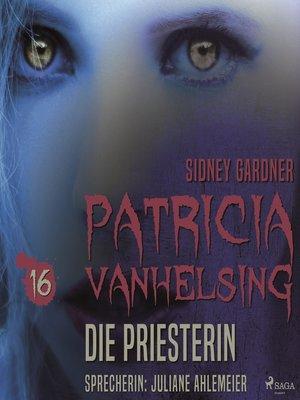 cover image of Die Priesterin--Patricia Vanhelsing 16 16