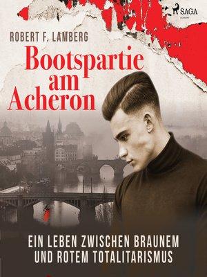 cover image of Bootspartie am Acheron--Ein Leben zwischen braunem und rotem Totalitarismus
