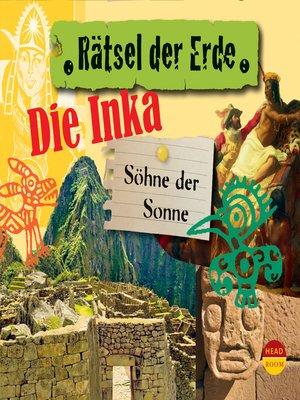 cover image of Die Inka--Söhne der Sonne--Rätsel der Erde