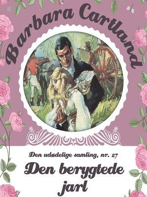 cover image of Den berygtede jarl--Barbara Cartland--Den udødelige samling 27