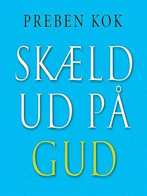 cover image of Skaeld ud på Gud