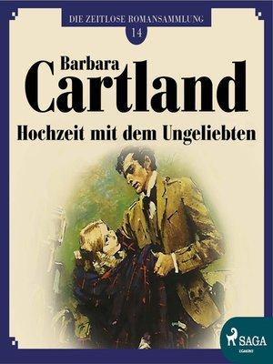 cover image of Hochzeit mit dem Ungeliebten--Die zeitlose Romansammlung von Barbara Cartland 14