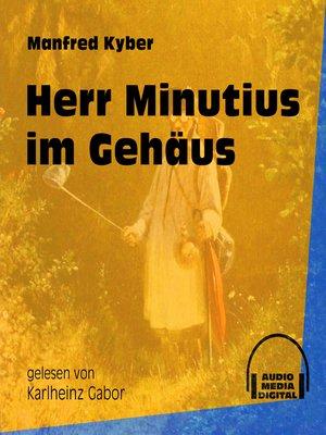 cover image of Herr Minutius im Gehäus