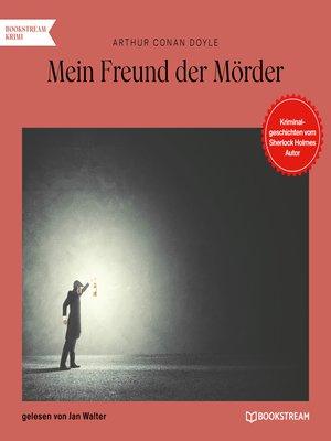 cover image of Mein Freund der Mörder--Kriminalgeschichten vom Sherlock Holmes Autor