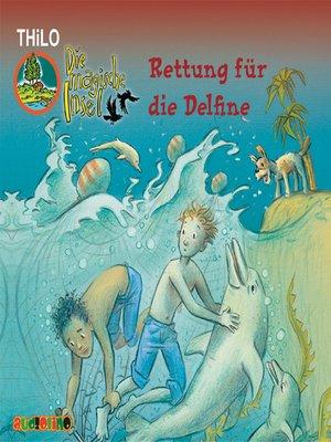 cover image of Rettung für die Delfine--Die magische Insel 6