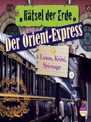 cover image of Der Orient-Express--Luxus, Krimi, Spionage--Rätsel der Erde