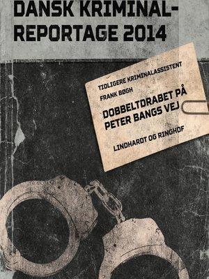 cover image of Dobbeltdrabet på Peter Bangs Vej--Dansk Kriminalreportage