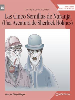 cover image of Las Cinco Semillas de Naranja--Una Aventura de Sherlock Holmes (Versión íntegra)
