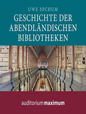 cover image of Geschichte der abendländischen Bibliotheken (Ungekürzt)