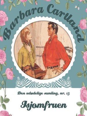cover image of Isjomfruen--Barbara Cartland--Den udødelige samling 13