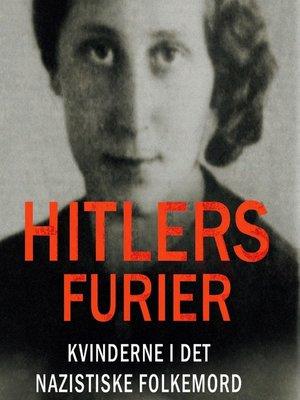 cover image of Hitlers furier--kvinderne i det nazistiske folkemord