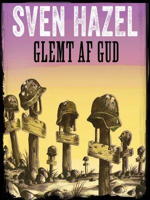 cover image of Glemt af Gud--Sven Hazels krigsromaner 11