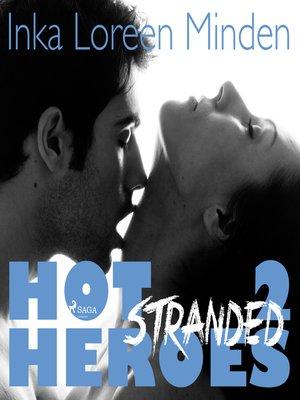 cover image of Stranded--Hot Heroes--Heiße Erotic-Romance-Reihe 2 (Ungekürzt)