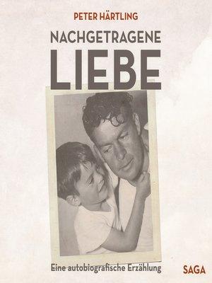 cover image of Nachgetragene Liebe--Eine autobiografische Erzählung