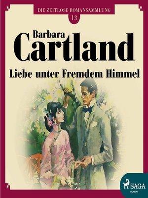 cover image of Liebe unter fremdem Himmel--Die zeitlose Romansammlung von Barbara Cartland 13