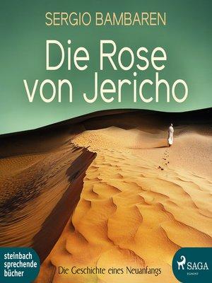 cover image of Die Rose von Jericho--Die Geschichte eines Neuanfangs