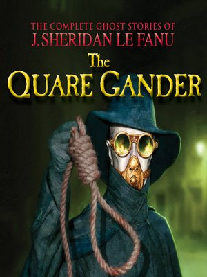 cover image of The Quare Gander--The Complete Ghost Stories of J. Sheridan Le Fanu, Volume 6 of 30