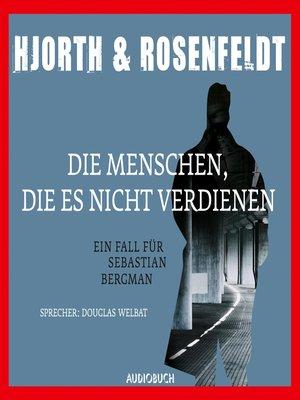 cover image of Die Menschen, die es nicht verdienen--Die Fälle des Sebastian Bergman 5