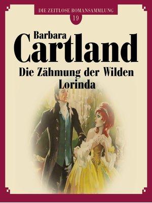 cover image of Die Zähmung der Wilden Lorinda--Die zeitlose Romansammlung von Barbara Cartland 19