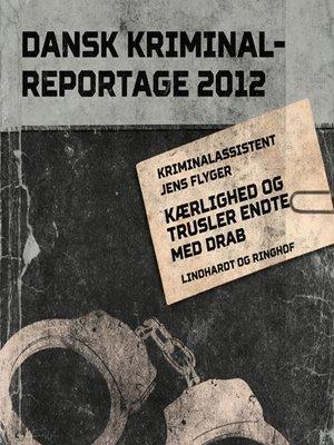 cover image of Kærlighed og trusler endte med drab--Dansk Kriminalreportage