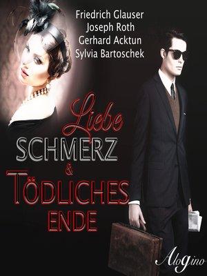 cover image of Friedrich Glauser, Joseph Roth, Gerhard Acktun, Sylvia Bartoschek, Liebe, Schmerz & tödliches Ende
