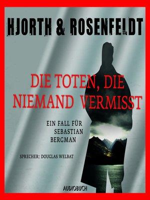 cover image of Die Toten, die niemand vermisst--Die Fälle des Sebastian Bergman, Band 3