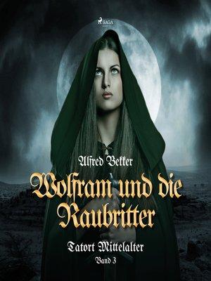 cover image of Wolfram und die Raubritter--Tatort Mittelalter, Band 3