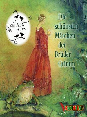 cover image of Die schönsten Märchen der Brüder Grimm, Teil 1