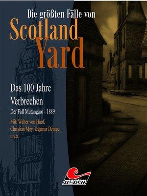 cover image of Die größten Fälle von Scotland Yard--Das 100 Jahre Verbrechen, Folge 17