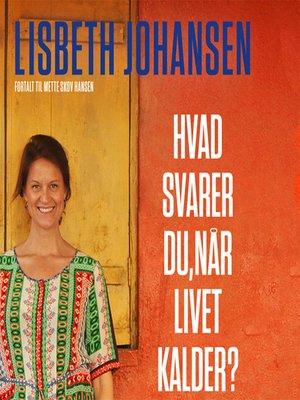 cover image of Hvad svarer du, når livet kalder? Mit spring fra toppen af karrieren til bunden af Indiens slum