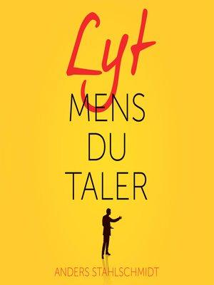 cover image of Lyt mens du taler