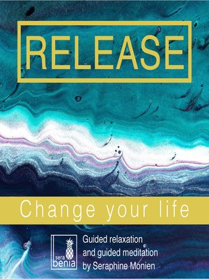 cover image of Release--Change Your Life--Guided Relaxation and Guided Meditation