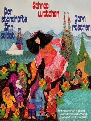cover image of Märchenhörspiele nach den Brüdern Grimm und Andersen, Schneewittchen, Der standhafte Zinnsoldat, Dornröschen