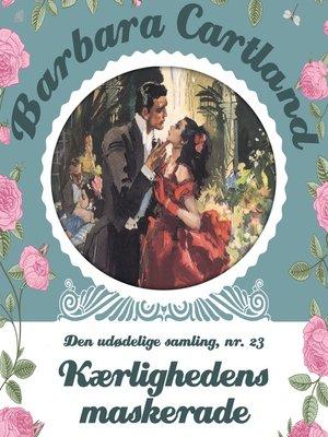 cover image of Kærlighedens maskerade--Barbara Cartland--Den udødelige samling 23