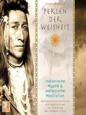 cover image of Perlen der Weisheit--Indianische Mystik & Indianische Meditation