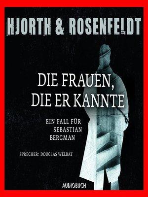 cover image of Die Frauen, die er kannte--Die Fälle des Sebastian Bergman, Band 2