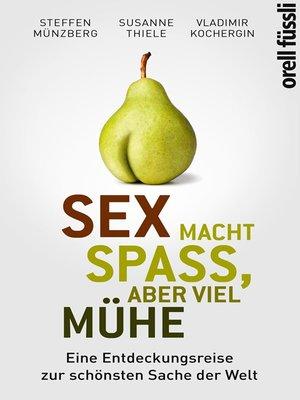 cover image of Sex macht Spaß, aber viel Mühe