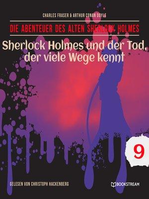 cover image of Sherlock Holmes und der Tod, der viele Wege kennt--Die Abenteuer des alten Sherlock Holmes, Folge 9